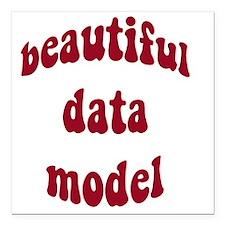 "beautiful data model (re Square Car Magnet 3"" x 3"""