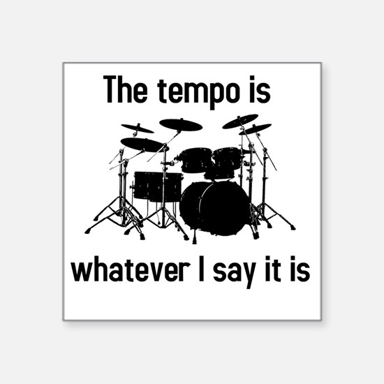 "The tempo is what I say (TS Square Sticker 3"" x 3"""