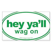 Hey Yall Wag On Green Decal