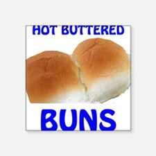 """BUNS - HOT BUTTERED = HOT! Square Sticker 3"""" x 3"""""""