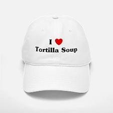 I love Tortilla Soup Baseball Baseball Cap