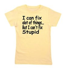 i can fix alot of things but i cant fix Girl's Tee