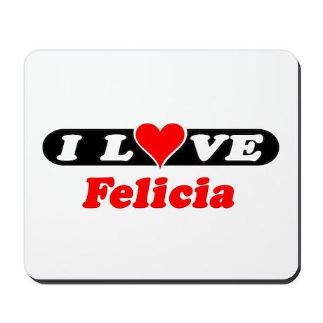 I Love Felicia Mousepad
