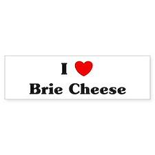 I love Brie Cheese Bumper Bumper Sticker