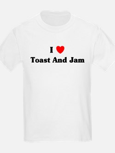 I love Toast And Jam T-Shirt
