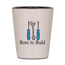 Born To Build Shot Glass