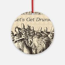 Gentlemen Lets Get Drunk Round Ornament