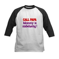 CALL PAPA. Mommy is misbehaving! Baseball Jersey