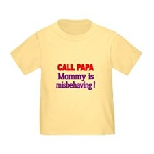 CALL PAPA. Mommy Is Misbehaving! T-Shirt