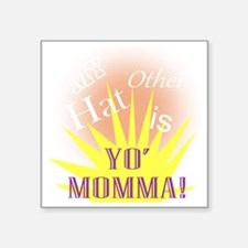 "My Other Hat is Yo Moma!(TS Square Sticker 3"" x 3"""