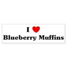 I love Blueberry Muffins Bumper Bumper Sticker