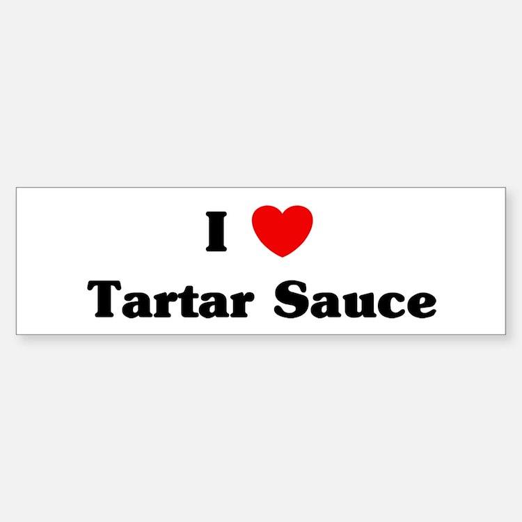 I love Tartar Sauce Bumper Bumper Bumper Sticker