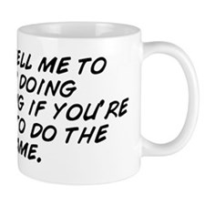 don't tell me to stop doing someth Mug