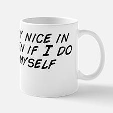 I'm pretty nice in the kitchen if  Mug