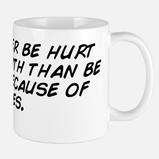 I'd rather be hurt by the truth th Mug