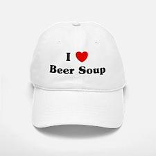 I love Beer Soup Baseball Baseball Cap