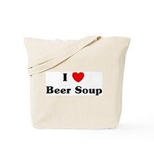 I love Beer Soup Tote Bag