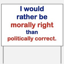 I WOULD RATHER BE MORALLY RIGHT THAN POL Yard Sign