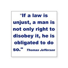 """IF A LAW IS UNJUST... Square Sticker 3"""" x 3"""""""