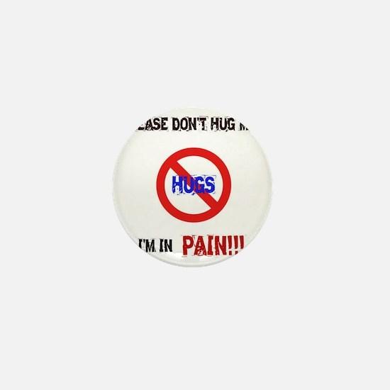Please don't hug me, I'm in pain! Mini Button