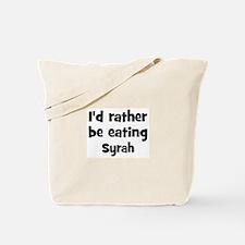 Rather be eating Syrah Tote Bag