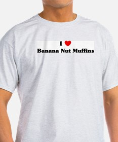 I love Banana Nut Muffins T-Shirt