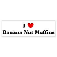 I love Banana Nut Muffins Bumper Bumper Sticker