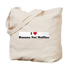 I love Banana Nut Muffins Tote Bag