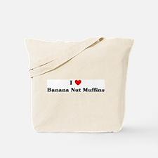 I love Banana Nut Muffins Tote Bag
