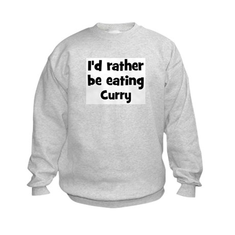 Rather be eating Curry Kids Sweatshirt