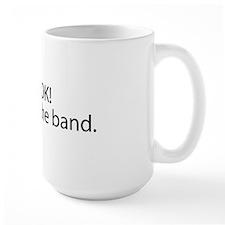 Its OK! Im with the band. Mug