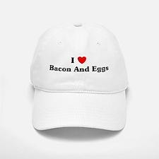 I love Bacon And Eggs Baseball Baseball Cap