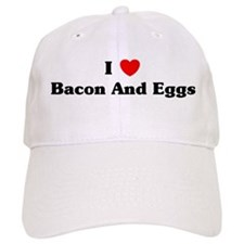 I love Bacon And Eggs Baseball Cap