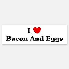 I love Bacon And Eggs Bumper Bumper Bumper Sticker