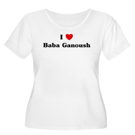 I love Baba Ganoush Women's Plus Size Scoop Neck T
