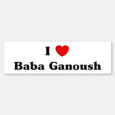 I love Baba Ganoush Bumper Bumper Bumper Sticker