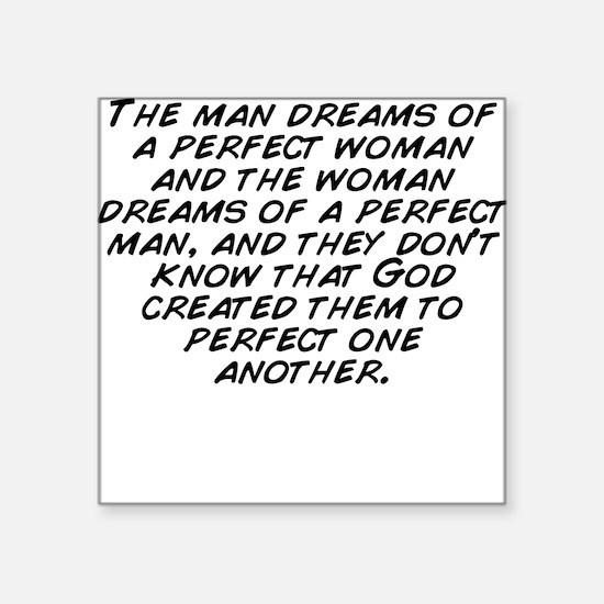 "The man dreams of a perfect Square Sticker 3"" x 3"""