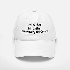 Rather be eating Strawberry Baseball Baseball Cap