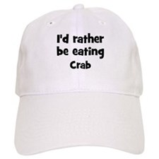 Rather be eating Crab Baseball Cap