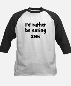 Rather be eating Stew Tee