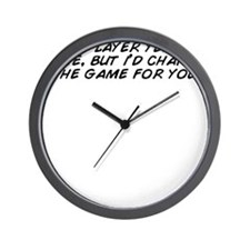 Im a player yeah its true, but i'd Wall Clock