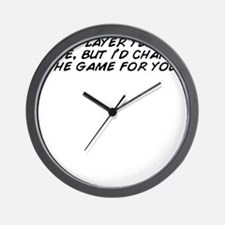 Im a player yeah its true, but i'd Wall Clock