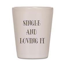 Single And Loving It Shot Glass