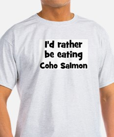 Rather be eating Coho Salmon T-Shirt