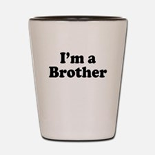 Im a Brother Shot Glass