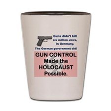 GUNS DID NOT KILL SIX MILLION JEWS... v Shot Glass