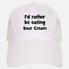 Rather be eating Sour Cream Baseball Baseball Cap