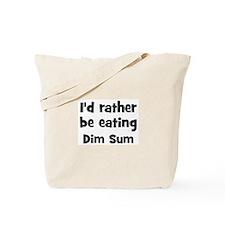 Rather be eating Dim Sum Tote Bag