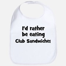 Rather be eating Club Sandwi Bib