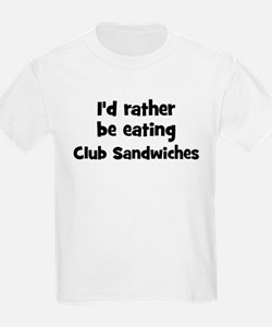 Rather be eating Club Sandwi T-Shirt